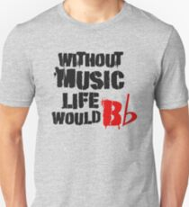 Life Without Music Cool Quote Wordplay Clever Cute Inspirational Unisex T-Shirt