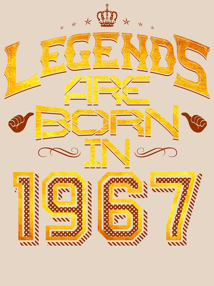 Legends are born in 1967 50th years old by bestdesign4u