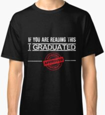 Funny Graduation - College and highschool funny graduation Classic T-Shirt