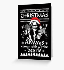 Christmas Always Comes With A Price, Dearie. Greeting Card