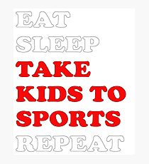 Eat Sleep Take Kids To Sports Repeat T-Shirt Gift For Team Player Goalie Sport Funny Gift Soccer Lacrosse Hockey Parent League  Photographic Print
