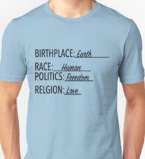 Birth Place Earth Race Human Politics Freedom Love T Shirt Unisex T-Shirt