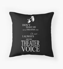 Don't Make Me Use My Theater Voice Throw Pillow
