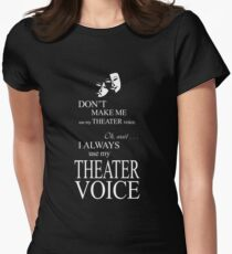 Don't Make Me Use My Theater Voice Womens Fitted T-Shirt