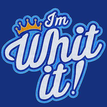 I'm Whit It! by Lordbearski