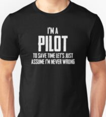 I'm A Pilot To Save Time Lets Just Assume I'm Never Wrong. Unisex T-Shirt