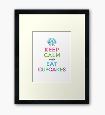 Keep Calm and Eat Cupcakes     Framed Print