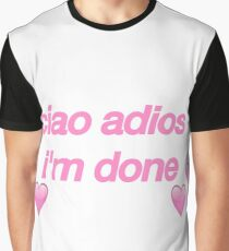 CIAO ADIOS I'M DONE Graphic T-Shirt
