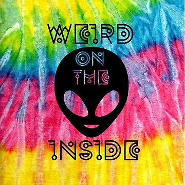 Weird on the Inside - Black Letters and Tie Dye Version by LostHerMarbles