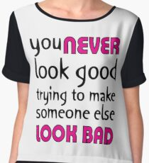Quote: You never look good trying to make someone else look bad Women's Chiffon Top