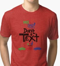 don't text and drive  Tri-blend T-Shirt