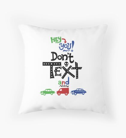 don't text and drive  Throw Pillow
