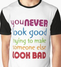 Quote: You never look good trying to make someone else look bad Graphic T-Shirt