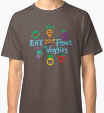 eat your fruit and veggies ll  Classic T-Shirt