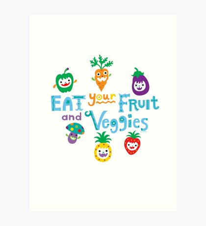 eat your fruit and veggies ll  Art Print