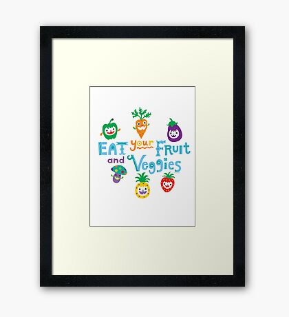 eat your fruit and veggies ll  Framed Print