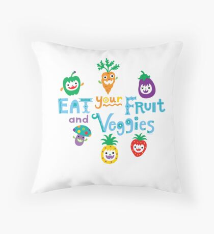 eat your fruit and veggies ll  Throw Pillow