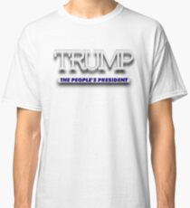 Trump - The People's President Classic T-Shirt