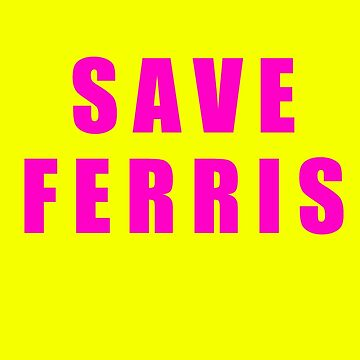 save ferris by ebbandflo