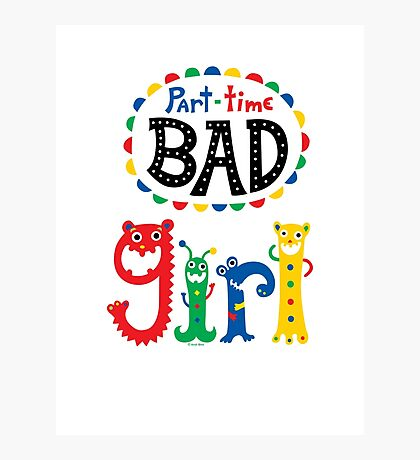 part time bad girl  Photographic Print