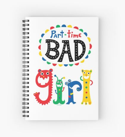 part time bad girl  Spiral Notebook