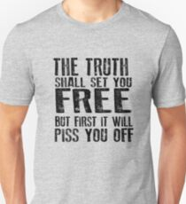 The Truth will set you Free. But First it will Piss You Off Unisex T-Shirt