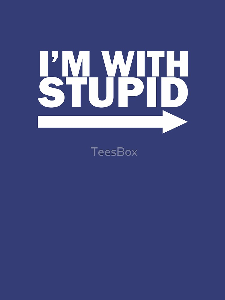 I'm With Stupid by TeesBox