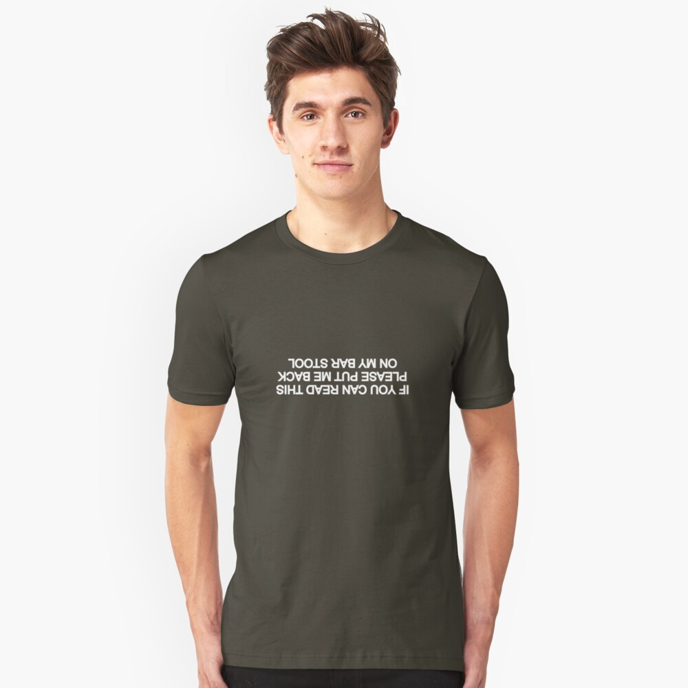 If You Can Read This, Please Put Me Back On My Bar Stool Slim Fit T-Shirt