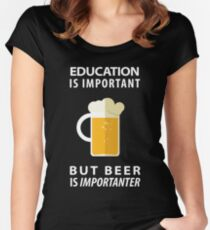 Education is Important but Beer is Importanter Women's Fitted Scoop T-Shirt