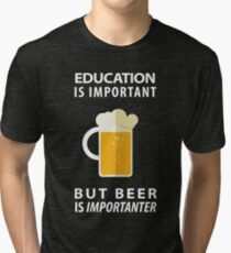 Education is Important but Beer is Importanter Tri-blend T-Shirt