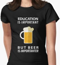 Education is Important but Beer is Importanter Womens Fitted T-Shirt
