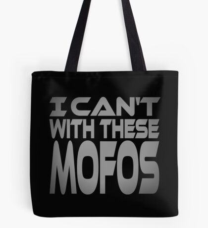 I Can't With These Mofos Tote Bag