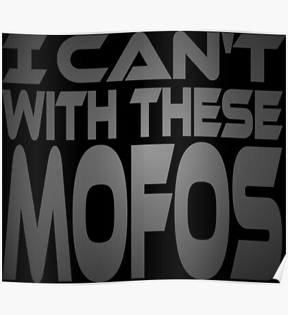 I Can't With These Mofos Poster