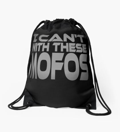 I Can't With These Mofos Drawstring Bag