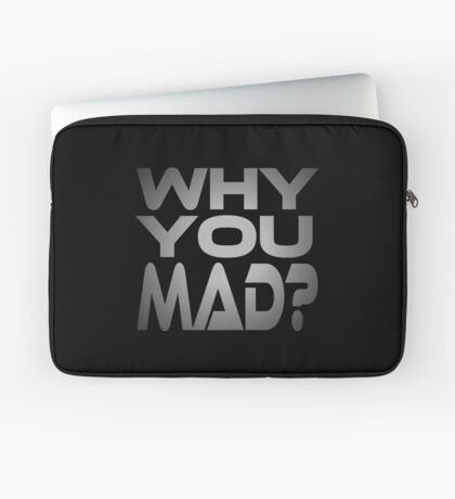 Why You Mad? Laptop Sleeve