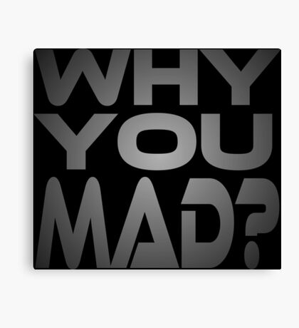 Why You Mad? Canvas Print