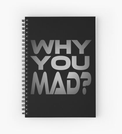 Why You Mad? Spiral Notebook