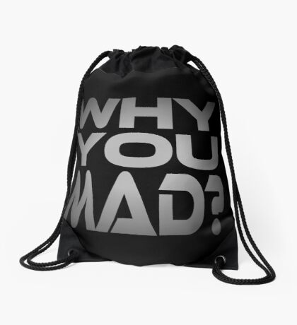 Why You Mad? Drawstring Bag