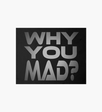 Why You Mad? Art Board