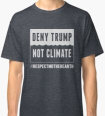 Respect your Mother Earth Day Climate Change March Earth 2017 T-Shirt Classic T-Shirt