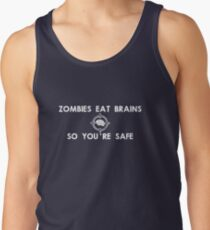 Zombies Eat Brains... So You Are Safe Tank Top