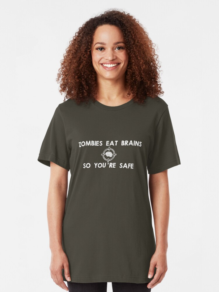 Alternate view of Zombies Eat Brains... So You Are Safe Slim Fit T-Shirt