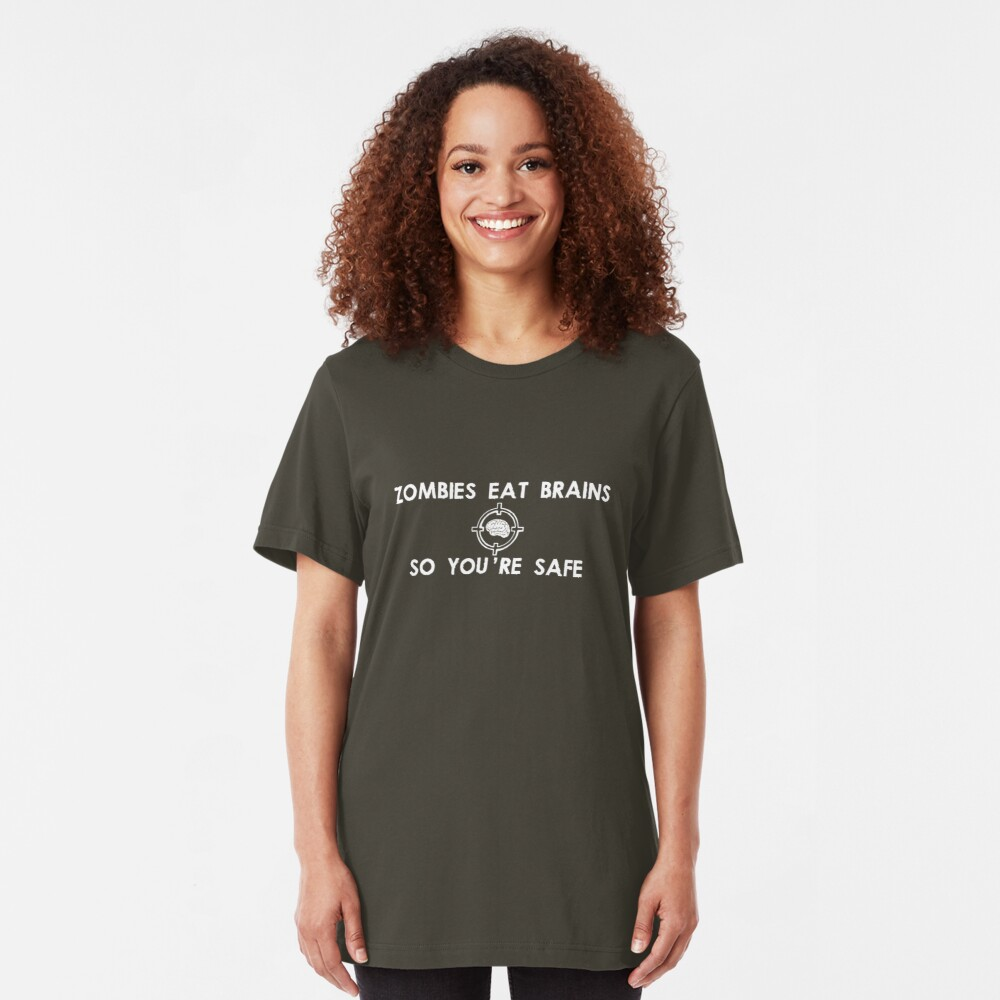 Zombies Eat Brains... So You Are Safe Slim Fit T-Shirt