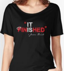 It is Finished - Jesus Christ - Christian T Shirt Women's Relaxed Fit T-Shirt