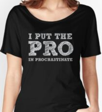 I put the PRO in Procrastinate - Funny Humor Shirt Women's Relaxed Fit T-Shirt