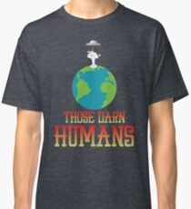 Those Darn Humans Space Alien Invasion Classic T-Shirt