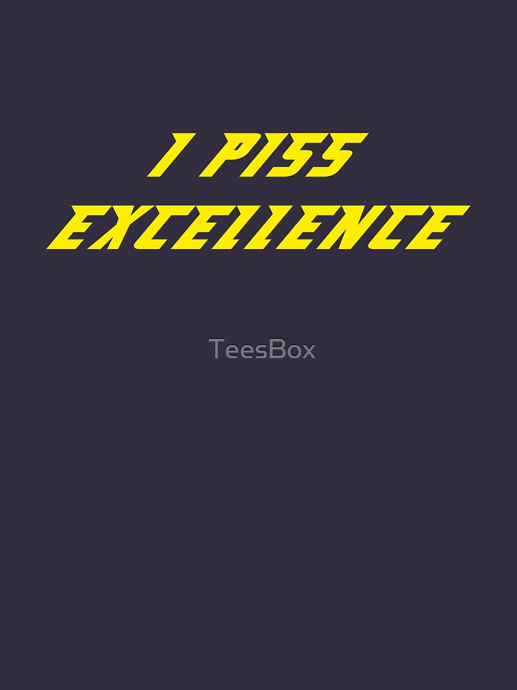 I Piss Excellence by TeesBox
