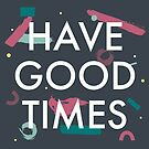 Have Good Times by Liam Smith