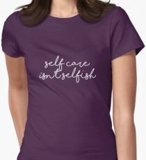 self care isn't selfish Women's Fitted T-Shirt