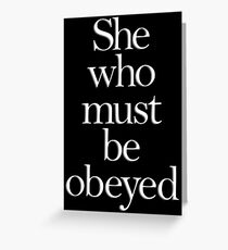 SHE, She who must be obeyed! My Wife? In Charge? White type Greeting Card